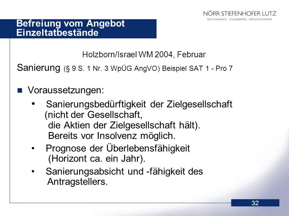 32 Befreiung vom Angebot Einzeltatbestände Holzborn/Israel WM 2004, Februar Sanierung (§ 9 S. 1 Nr. 3 WpÜG AngVO) Beispiel SAT 1 - Pro 7 Voraussetzung