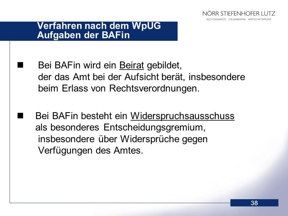 38 Verfahren nach dem WpÜG Aufgaben der BAFin Bei BAFin wird ein Beirat gebildet, der das Amt bei der Aufsicht berät, insbesondere beim Erlass von Rec