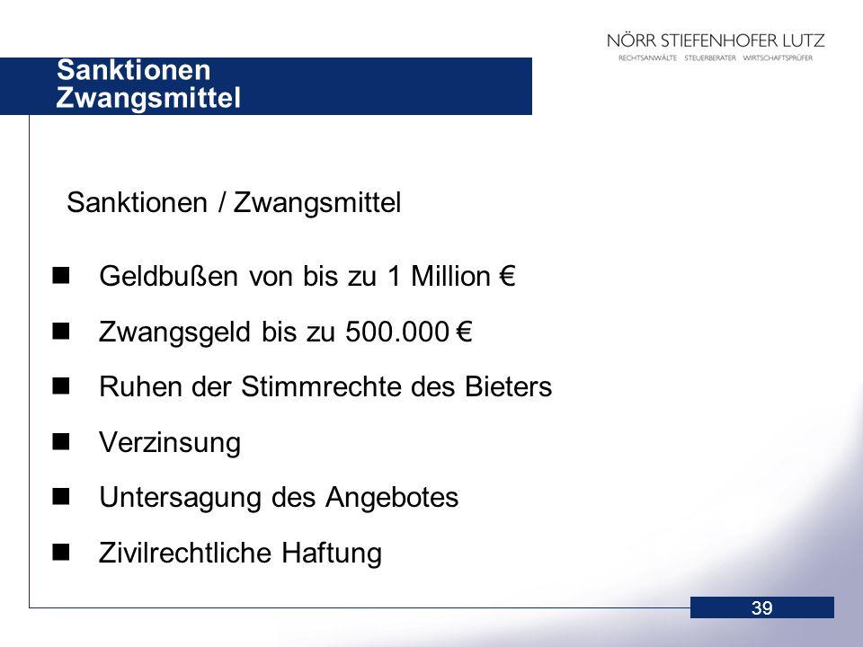 39 Sanktionen Zwangsmittel Sanktionen / Zwangsmittel Geldbußen von bis zu 1 Million Zwangsgeld bis zu 500.000 Ruhen der Stimmrechte des Bieters Verzin