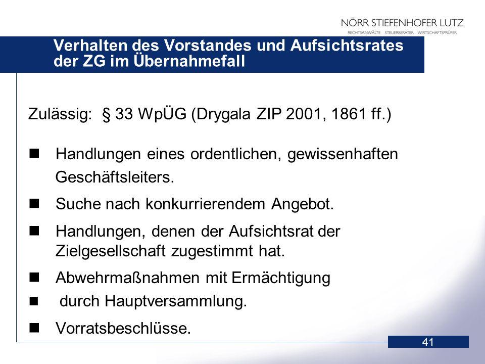 41 Verhalten des Vorstandes und Aufsichtsrates der ZG im Übernahmefall Zulässig: § 33 WpÜG (Drygala ZIP 2001, 1861 ff.) Handlungen eines ordentlichen,
