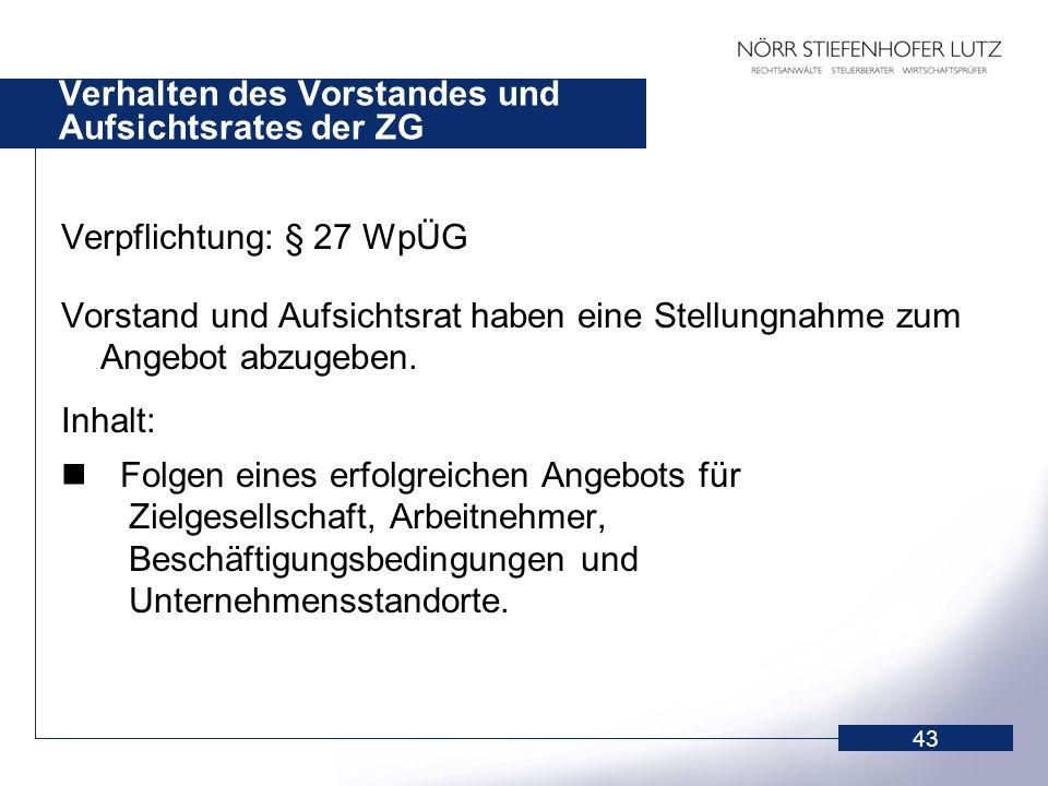 43 Verhalten des Vorstandes und Aufsichtsrates der ZG Verpflichtung: § 27 WpÜG Vorstand und Aufsichtsrat haben eine Stellungnahme zum Angebot abzugebe