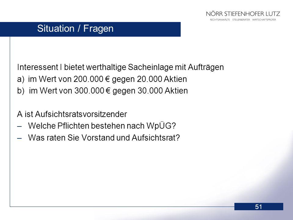 51 Situation / Fragen Interessent I bietet werthaltige Sacheinlage mit Aufträgen a)im Wert von 200.000 gegen 20.000 Aktien b) im Wert von 300.000 gege