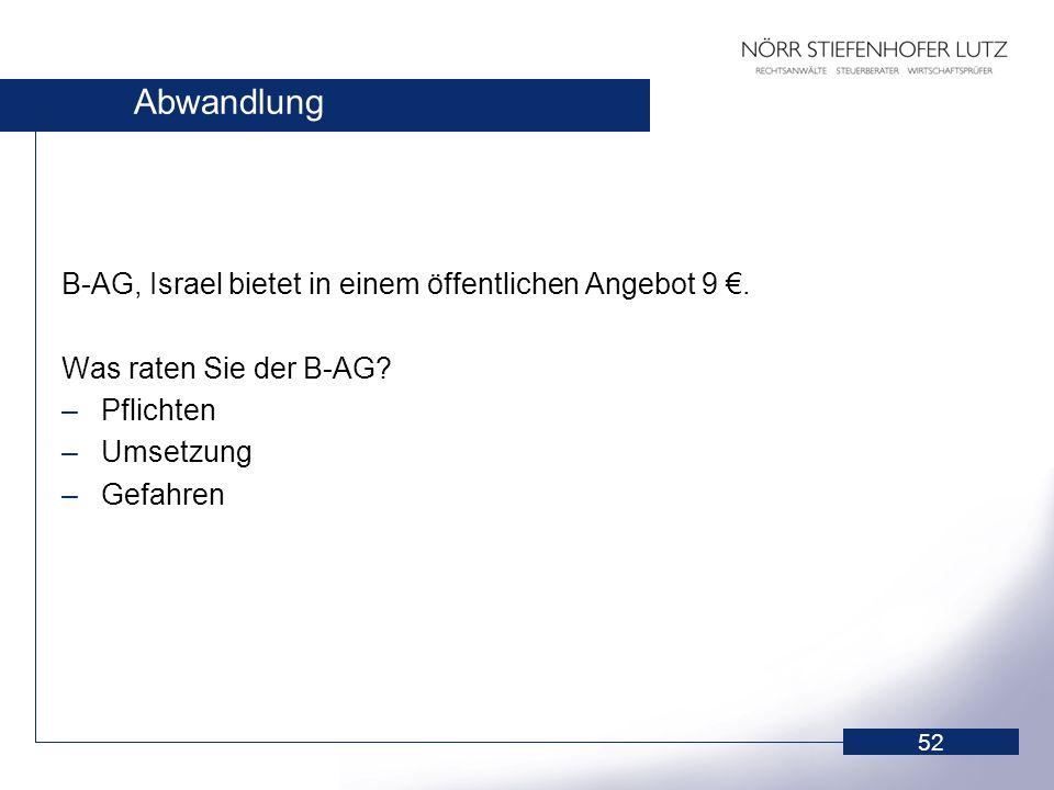 52 Abwandlung B-AG, Israel bietet in einem öffentlichen Angebot 9. Was raten Sie der B-AG? –Pflichten –Umsetzung –Gefahren