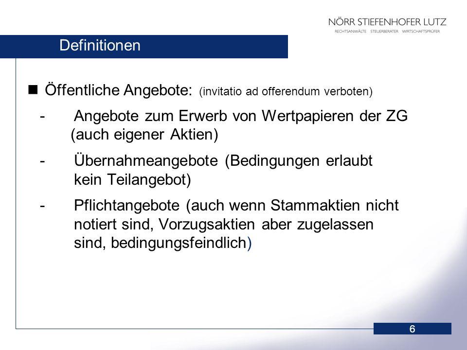 6 Definitionen Öffentliche Angebote: (invitatio ad offerendum verboten) - Angebote zum Erwerb von Wertpapieren der ZG (auch eigener Aktien) - Übernahm