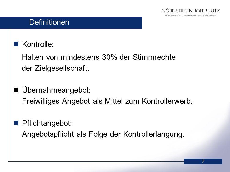 7 Definitionen Kontrolle: Halten von mindestens 30% der Stimmrechte der Zielgesellschaft. Übernahmeangebot: Freiwilliges Angebot als Mittel zum Kontro
