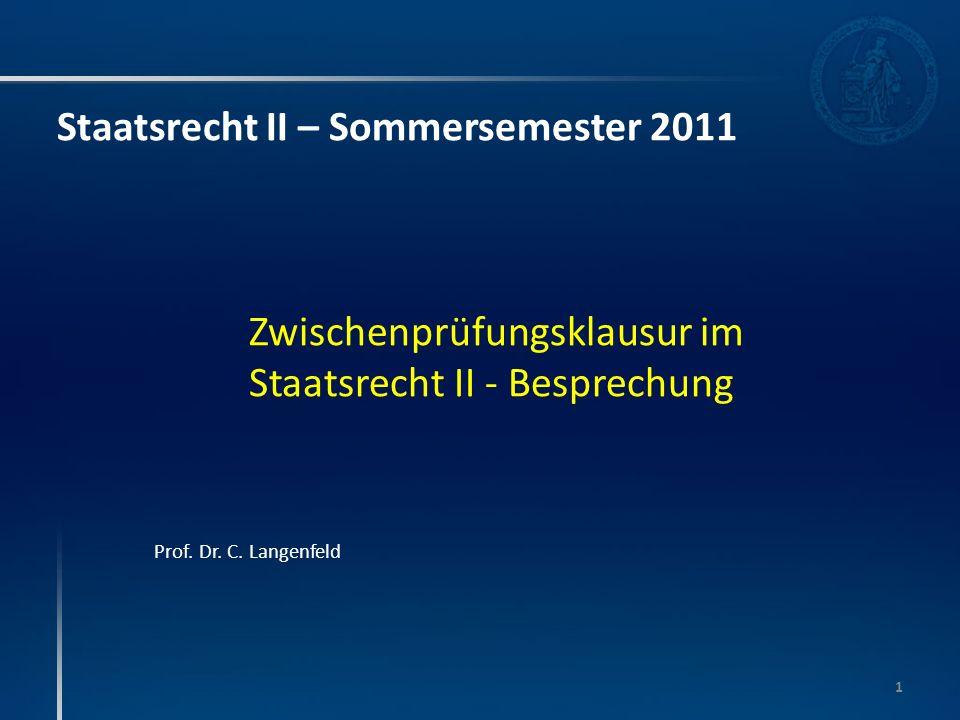 Staatsrecht II – Sommersemester 2011 Zwischenprüfungsklausur im Staatsrecht II - Besprechung Prof. Dr. C. Langenfeld 1