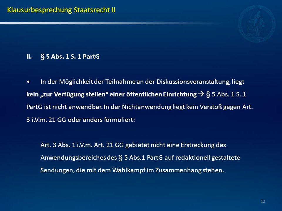 12 II.§ 5 Abs. 1 S. 1 PartG In der Möglichkeit der Teilnahme an der Diskussionsveranstaltung, liegt kein zur Verfügung stellen einer öffentlichen Einr