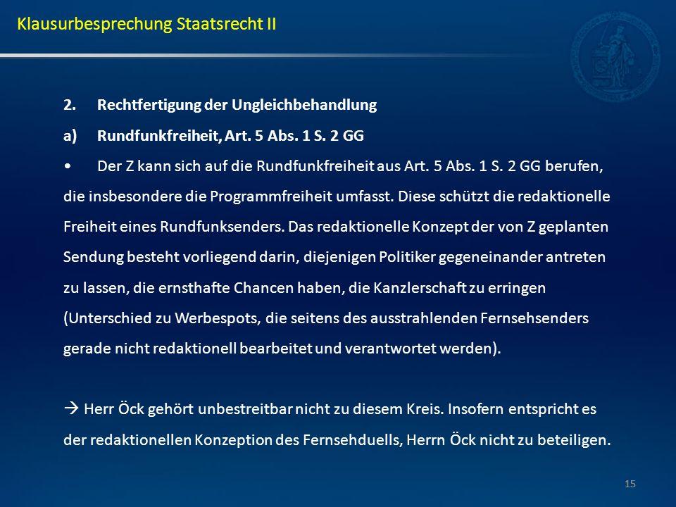15 2.Rechtfertigung der Ungleichbehandlung a)Rundfunkfreiheit, Art. 5 Abs. 1 S. 2 GG Der Z kann sich auf die Rundfunkfreiheit aus Art. 5 Abs. 1 S. 2 G