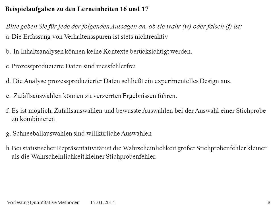 17.01.2014Vorlesung Quantitative Methoden8 Beispielaufgaben zu den Lerneinheiten 16 und 17 Bitte geben Sie für jede der folgenden Aussagen an, ob sie