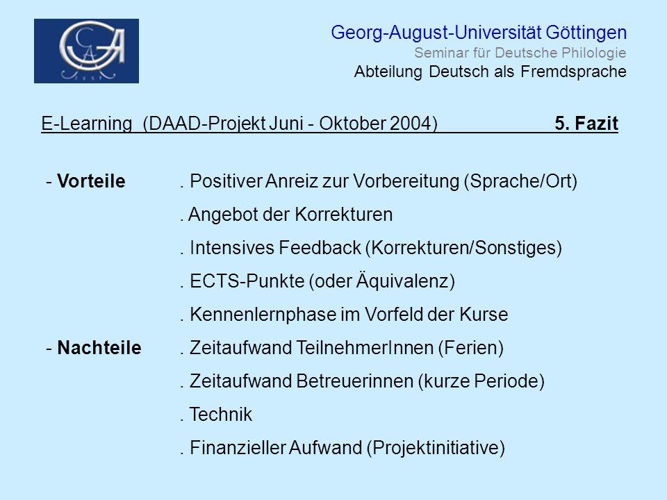 Georg-August-Universität Göttingen Seminar für Deutsche Philologie Abteilung Deutsch als Fremdsprache E-Learning (DAAD-Projekt Juni - Oktober 2004) 5.