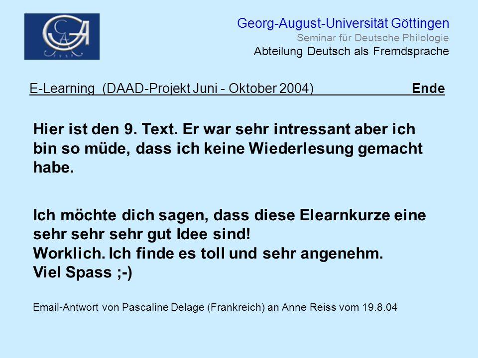 Georg-August-Universität Göttingen Seminar für Deutsche Philologie Abteilung Deutsch als Fremdsprache E-Learning (DAAD-Projekt Juni - Oktober 2004) Ende Hier ist den 9.