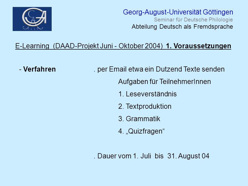 Georg-August-Universität Göttingen Seminar für Deutsche Philologie Abteilung Deutsch als Fremdsprache E-Learning (DAAD-Projekt Juni - Oktober 2004) 1.