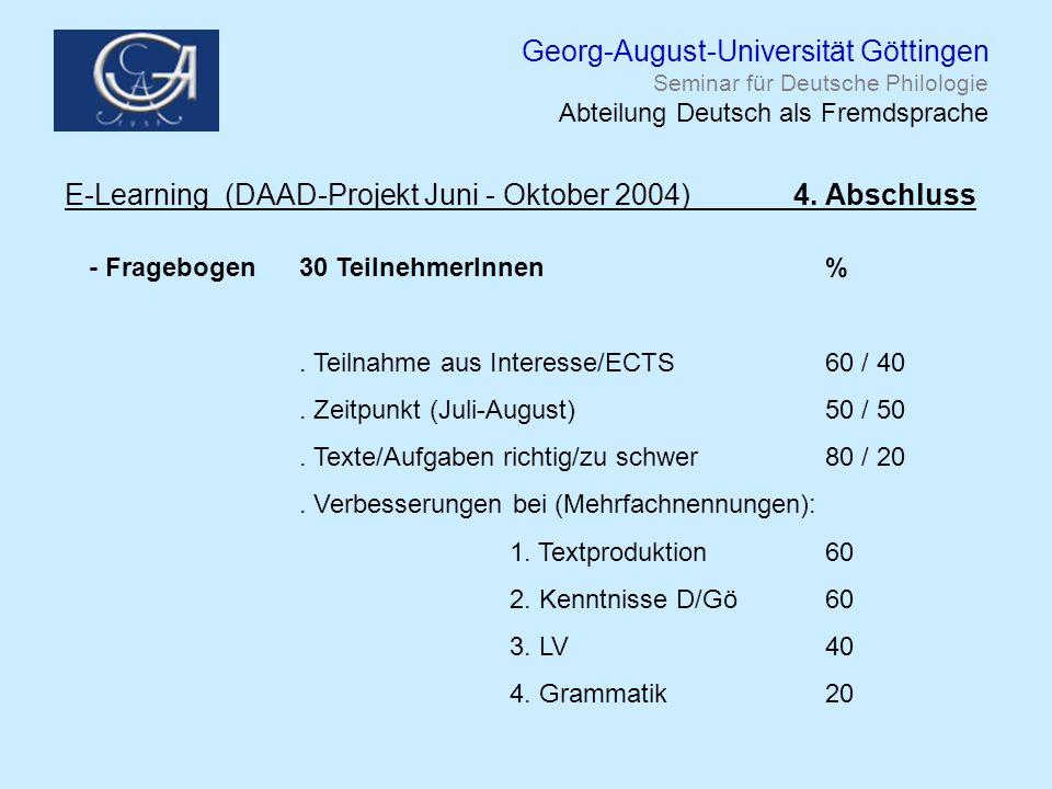 Georg-August-Universität Göttingen Seminar für Deutsche Philologie Abteilung Deutsch als Fremdsprache E-Learning (DAAD-Projekt Juni - Oktober 2004) 4.