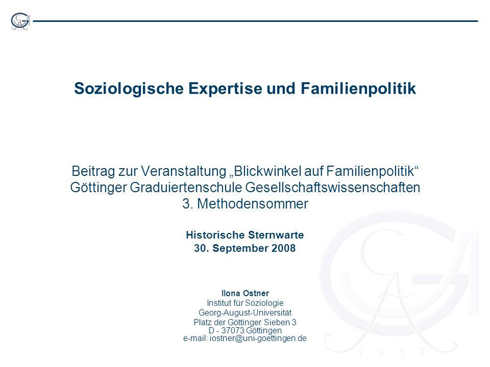 Soziologische Expertise und Familienpolitik Beitrag zur Veranstaltung Blickwinkel auf Familienpolitik Göttinger Graduiertenschule Gesellschaftswissens