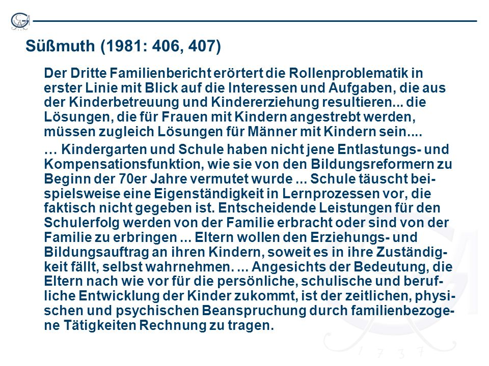 Süßmuth (1981: 406, 407) Der Dritte Familienbericht erörtert die Rollenproblematik in erster Linie mit Blick auf die Interessen und Aufgaben, die aus