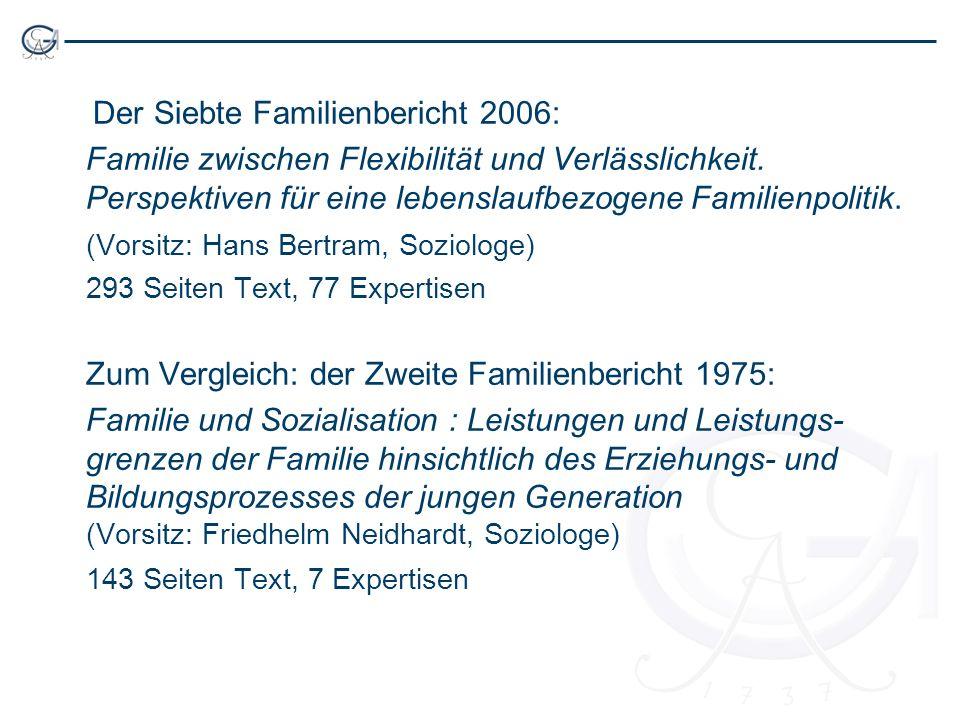 Der Siebte Familienbericht 2006: Familie zwischen Flexibilität und Verlässlichkeit. Perspektiven für eine lebenslaufbezogene Familienpolitik. (Vorsitz
