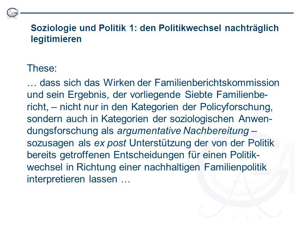 Soziologie und Politik 1: den Politikwechsel nachträglich legitimieren These: … dass sich das Wirken der Familienberichtskommission und sein Ergebnis,