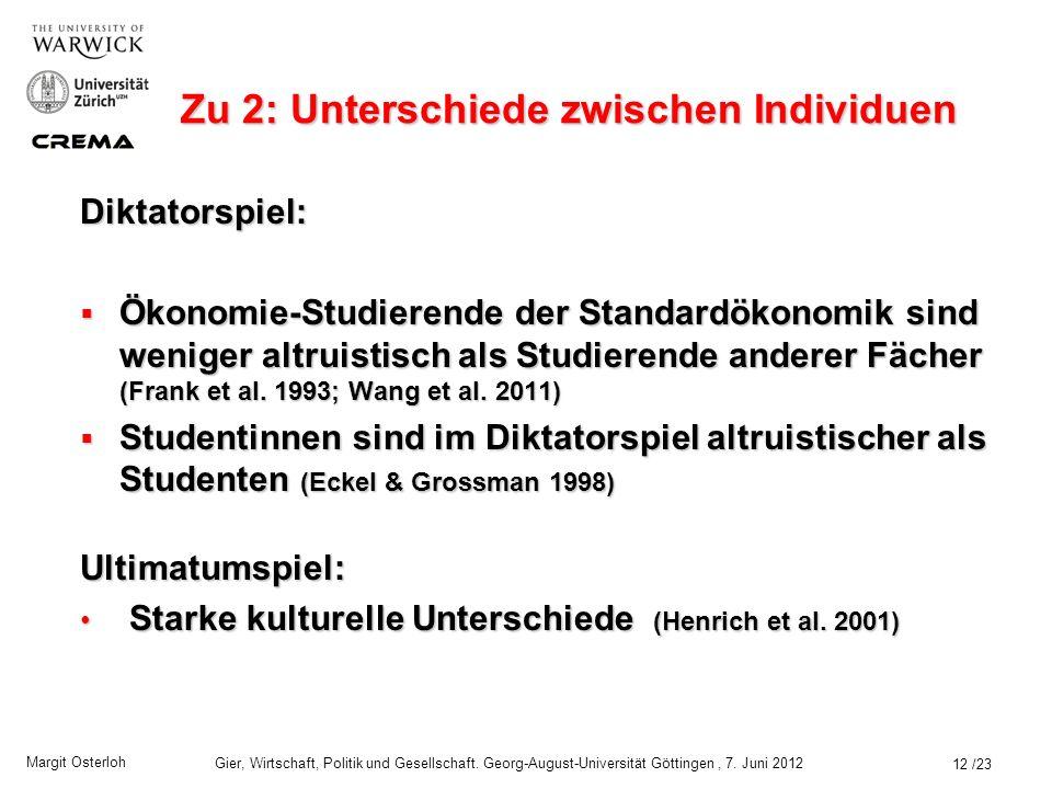 Margit Osterloh Gier, Wirtschaft, Politik und Gesellschaft. Georg-August-Universität Göttingen, 7. Juni 2012 11 / 23 Prosoziale Präferenzen … Altruism