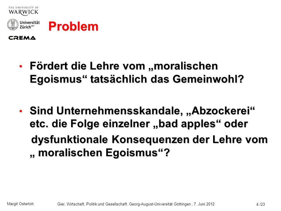 Margit Osterloh Gier, Wirtschaft, Politik und Gesellschaft. Georg-August-Universität Göttingen, 7. Juni 2012 Gier als unmoralischer Egoismus Williamso