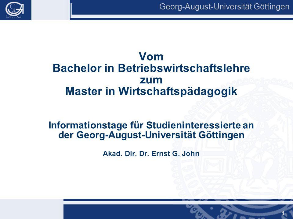 Georg-August-Universität Göttingen 1 Vom Bachelor in Betriebswirtschaftslehre zum Master in Wirtschaftspädagogik Informationstage für Studieninteressi