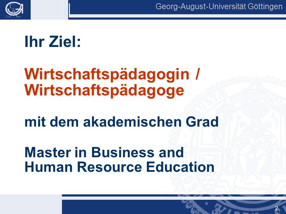 Georg-August-Universität Göttingen 2 Ihr Ziel: Wirtschaftspädagogin / Wirtschaftspädagoge mit dem akademischen Grad Master in Business and Human Resou