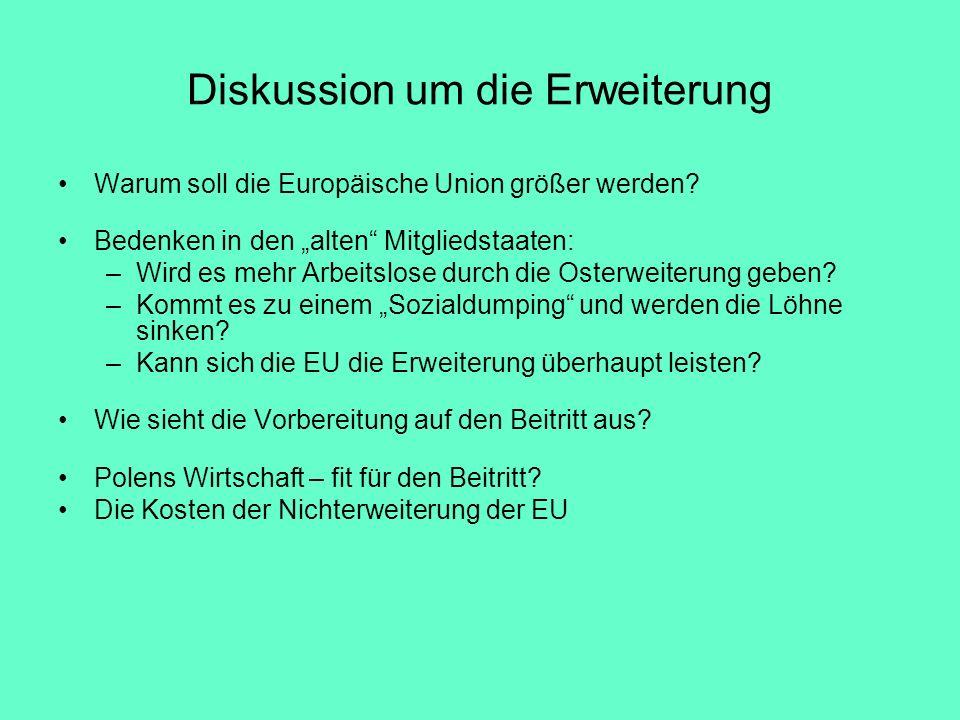 Diskussion um die Erweiterung Warum soll die Europäische Union größer werden? Bedenken in den alten Mitgliedstaaten: –Wird es mehr Arbeitslose durch d