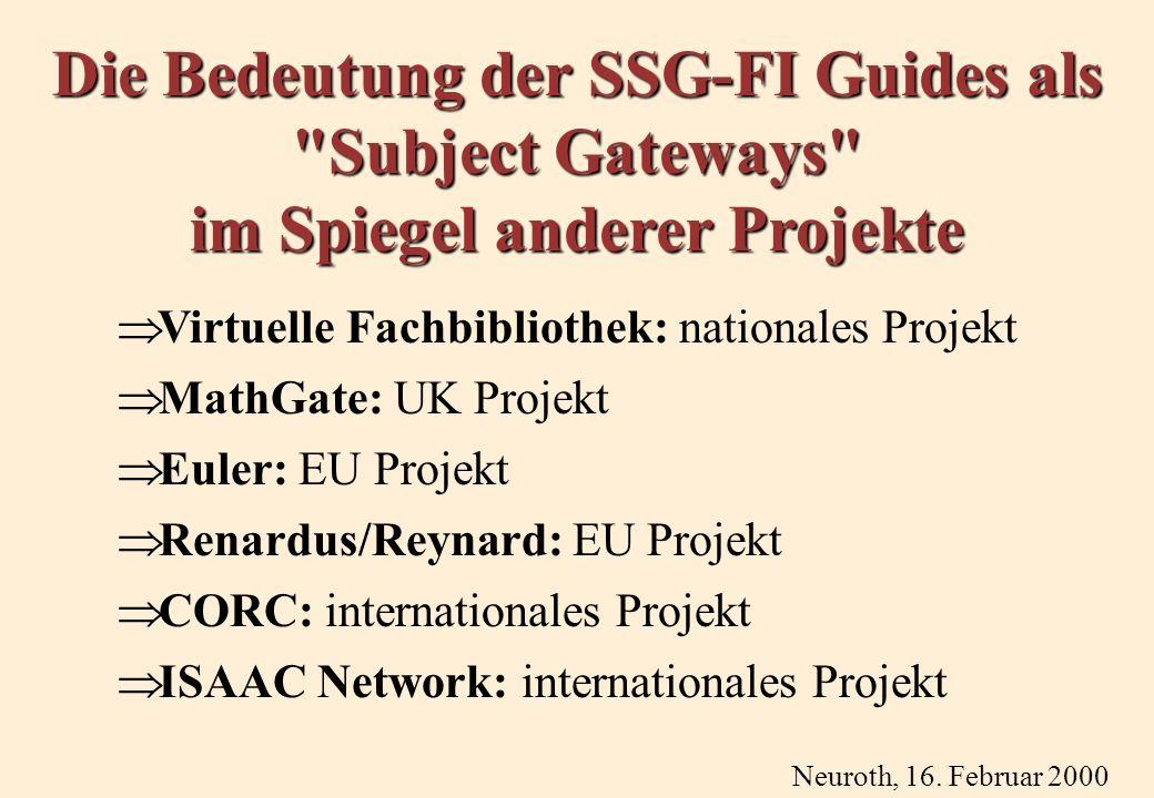 Die Bedeutung der SSG-FI Guides als Subject Gateways im Spiegel anderer Projekte Virtuelle Fachbibliothek: nationales Projekt MathGate: UK Projekt Euler: EU Projekt Renardus/Reynard: EU Projekt CORC: internationales Projekt ISAAC Network: internationales Projekt Neuroth, 16.