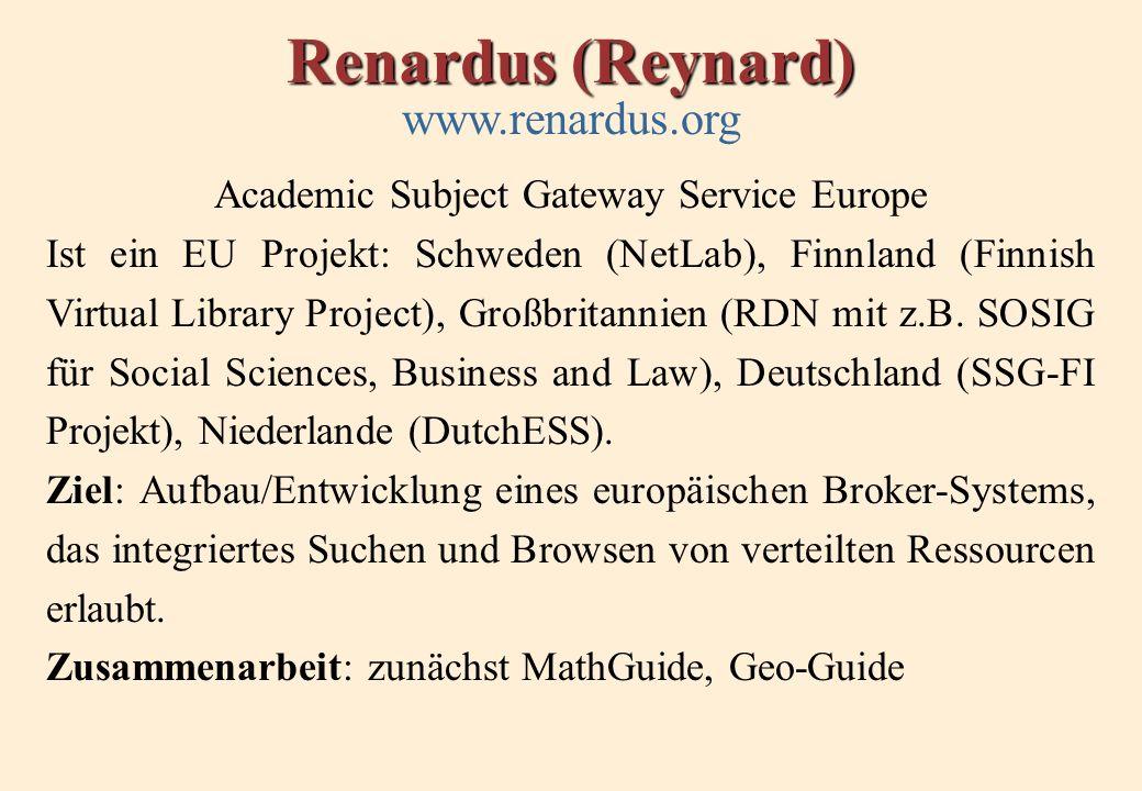 Renardus (Reynard) www.renardus.org Academic Subject Gateway Service Europe Ist ein EU Projekt: Schweden (NetLab), Finnland (Finnish Virtual Library Project), Großbritannien (RDN mit z.B.