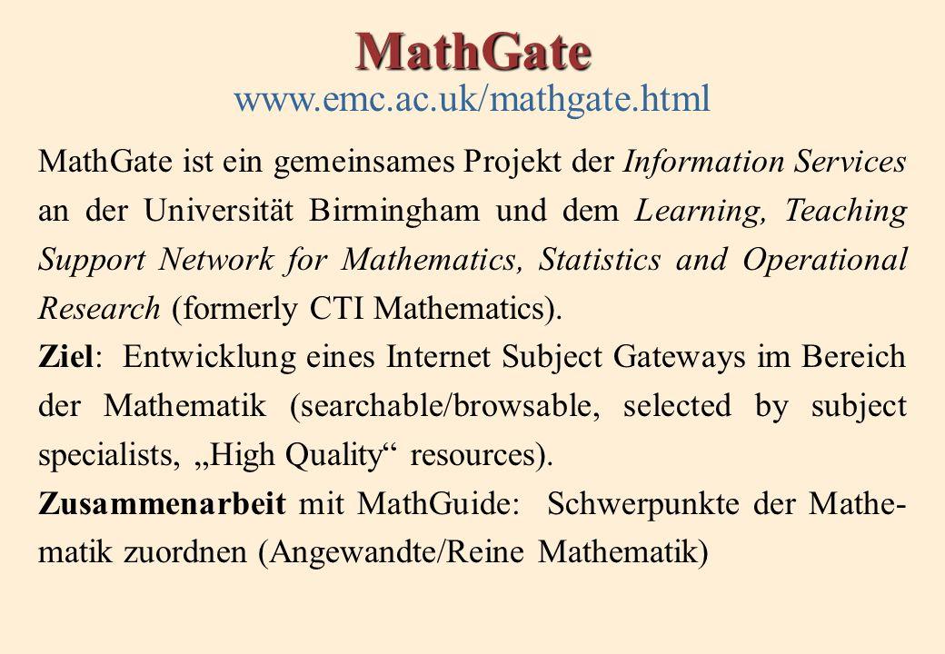 MathGate www.emc.ac.uk/mathgate.html MathGate ist ein gemeinsames Projekt der Information Services an der Universität Birmingham und dem Learning, Teaching Support Network for Mathematics, Statistics and Operational Research (formerly CTI Mathematics).