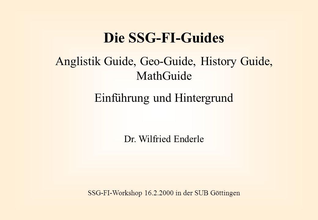 Die SSG-FI-Guides Anglistik Guide, Geo-Guide, History Guide, MathGuide Einführung und Hintergrund Dr.
