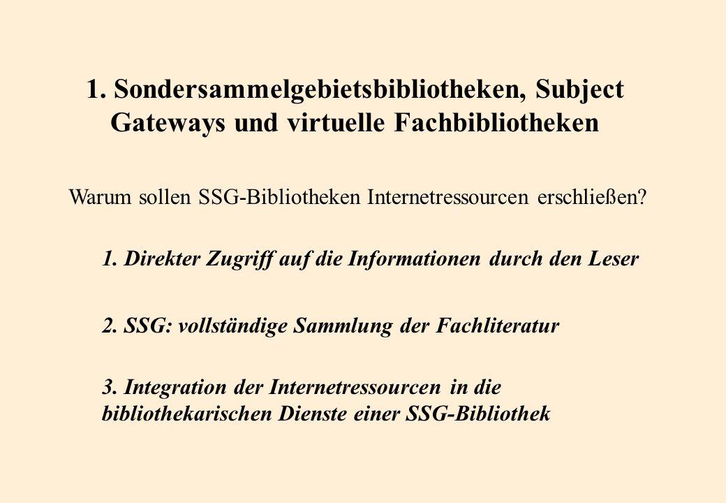 1. Sondersammelgebietsbibliotheken, Subject Gateways und virtuelle Fachbibliotheken Warum sollen SSG-Bibliotheken Internetressourcen erschließen? 1. D