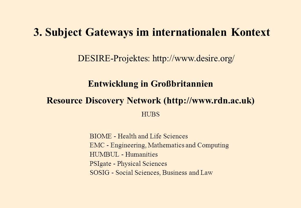 3. Subject Gateways im internationalen Kontext DESIRE-Projektes: http://www.desire.org/ Entwicklung in Großbritannien Resource Discovery Network (http