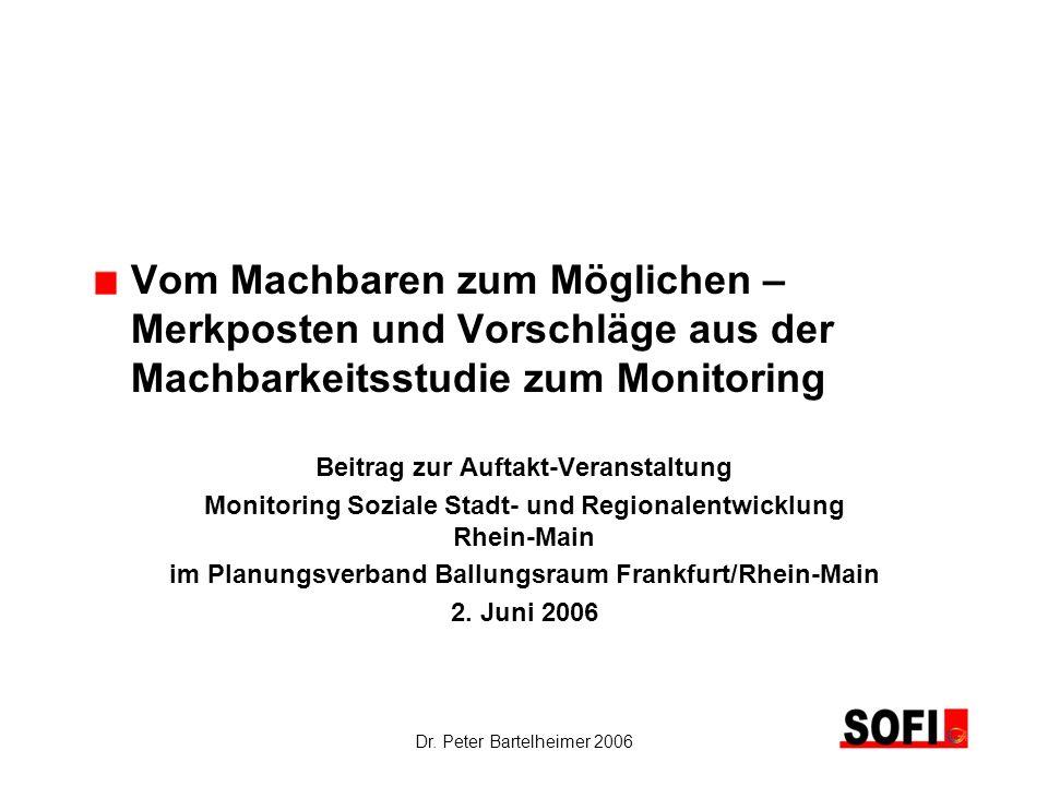 Dr. Peter Bartelheimer 2006 Vom Machbaren zum Möglichen – Merkposten und Vorschläge aus der Machbarkeitsstudie zum Monitoring Beitrag zur Auftakt-Vera