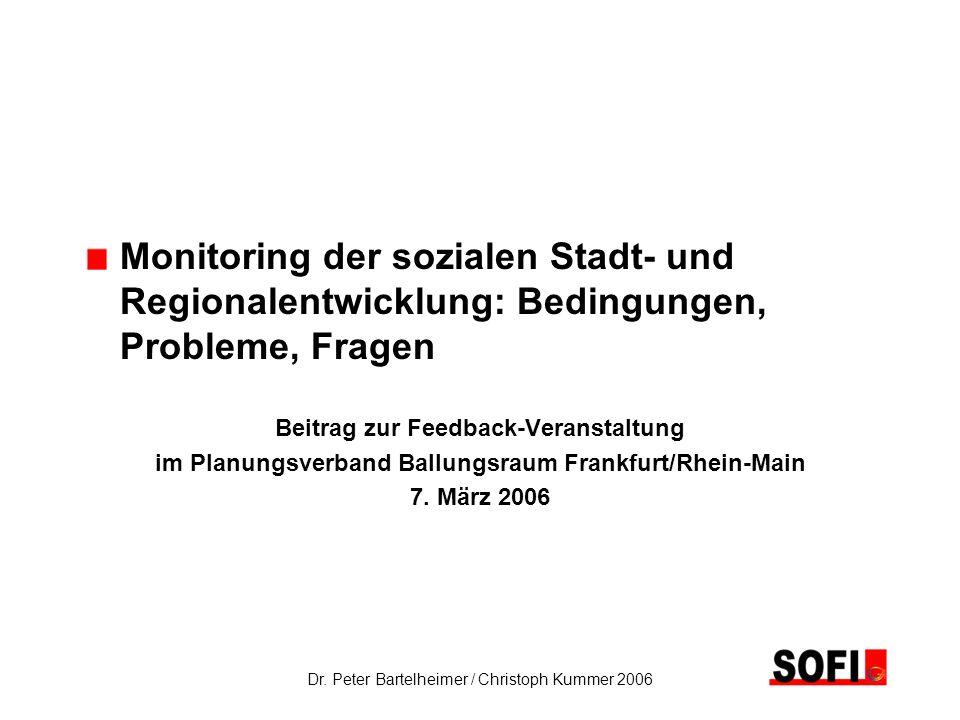 Dr. Peter Bartelheimer / Christoph Kummer 2006 Monitoring der sozialen Stadt- und Regionalentwicklung: Bedingungen, Probleme, Fragen Beitrag zur Feedb