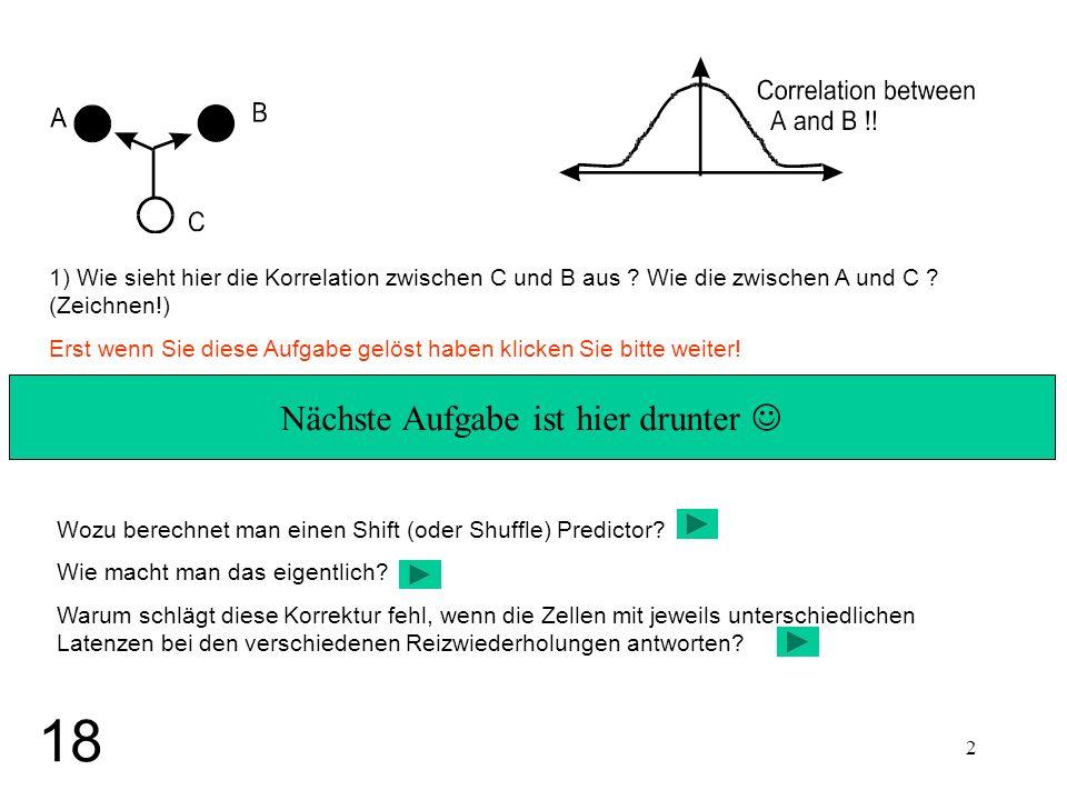 2 1) Wie sieht hier die Korrelation zwischen C und B aus ? Wie die zwischen A und C ? (Zeichnen!) Erst wenn Sie diese Aufgabe gelöst haben klicken Sie