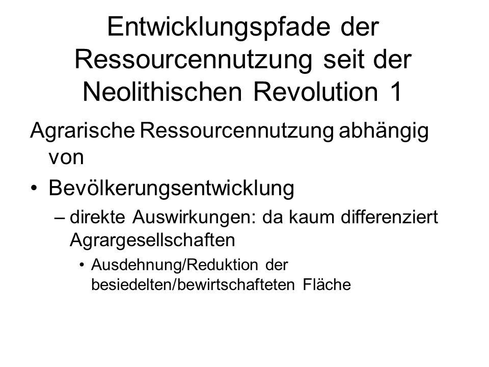 Entwicklungspfade der Ressourcennutzung seit der Neolithischen Revolution 1 Agrarische Ressourcennutzung abhängig von Bevölkerungsentwicklung –direkte