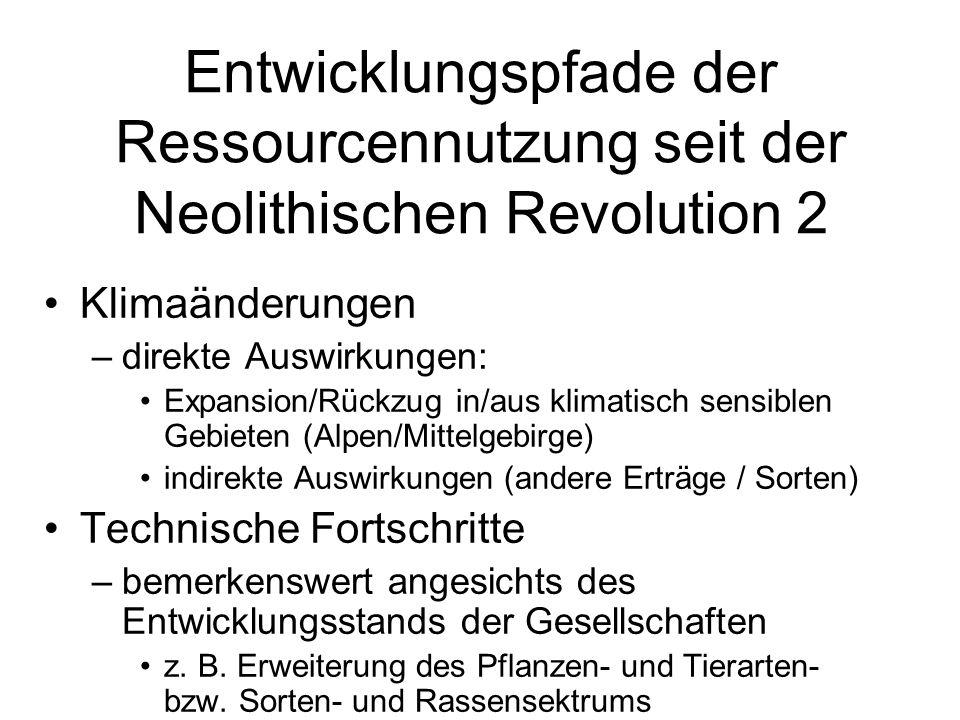 Entwicklungspfade der Ressourcennutzung seit der Neolithischen Revolution 2 Klimaänderungen –direkte Auswirkungen: Expansion/Rückzug in/aus klimatisch