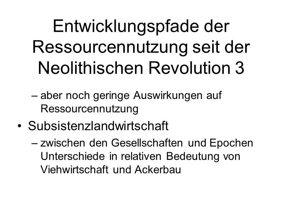 Entwicklungspfade der Ressourcennutzung seit der Neolithischen Revolution 3 –aber noch geringe Auswirkungen auf Ressourcennutzung Subsistenzlandwirtsc