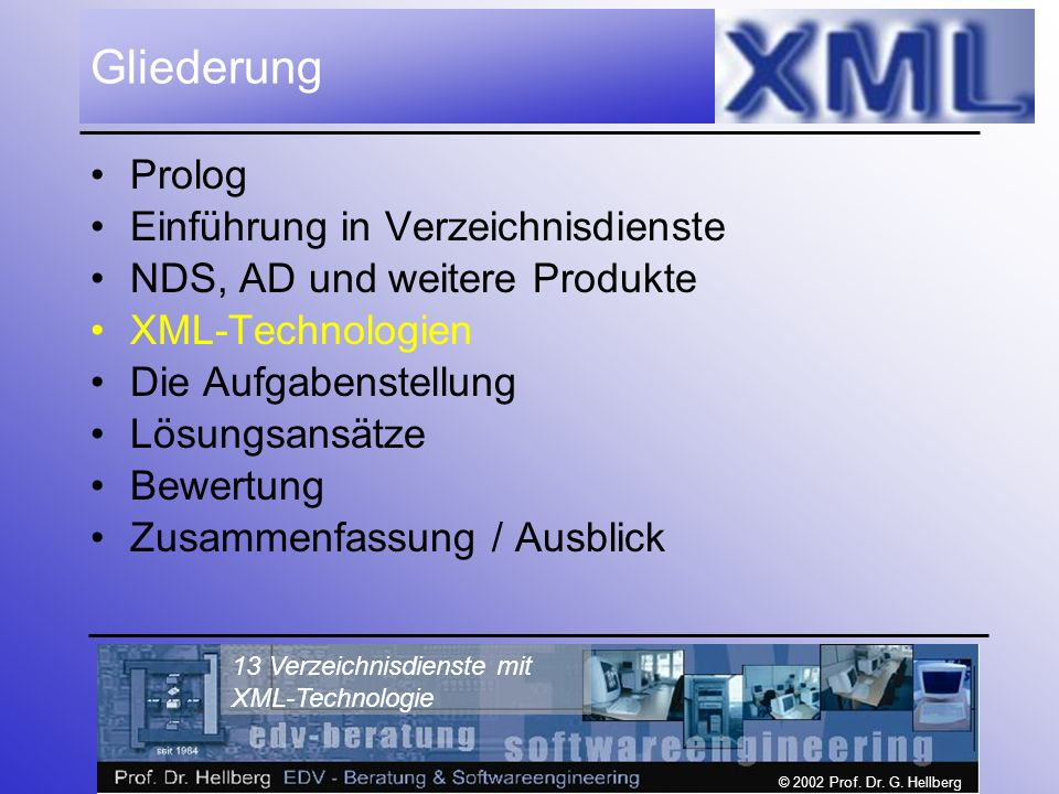 © 2002 Prof. Dr. G. Hellberg 13 Verzeichnisdienste mit XML-Technologie Gliederung Prolog Einführung in Verzeichnisdienste NDS, AD und weitere Produkte