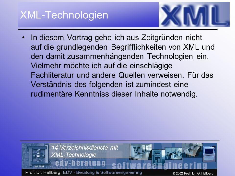 © 2002 Prof. Dr. G. Hellberg 14 Verzeichnisdienste mit XML-Technologie XML-Technologien In diesem Vortrag gehe ich aus Zeitgründen nicht auf die grund