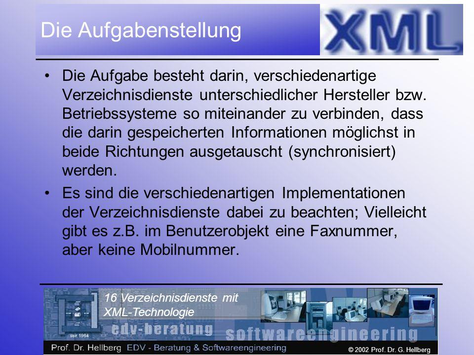 © 2002 Prof. Dr. G. Hellberg 16 Verzeichnisdienste mit XML-Technologie Die Aufgabenstellung Die Aufgabe besteht darin, verschiedenartige Verzeichnisdi