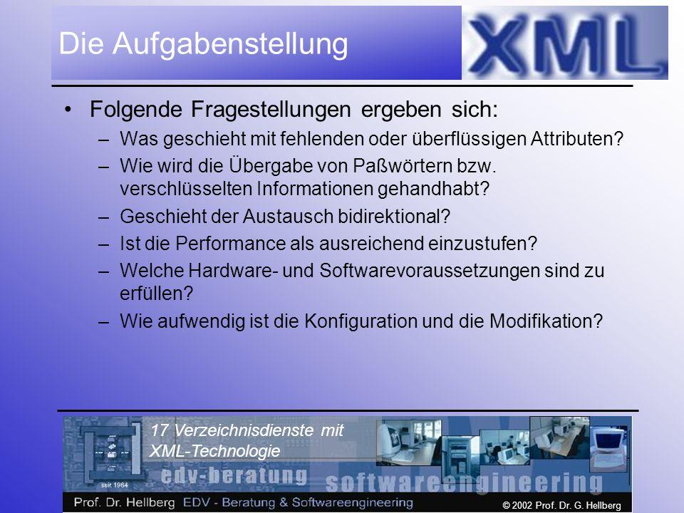 © 2002 Prof. Dr. G. Hellberg 17 Verzeichnisdienste mit XML-Technologie Die Aufgabenstellung Folgende Fragestellungen ergeben sich: –Was geschieht mit