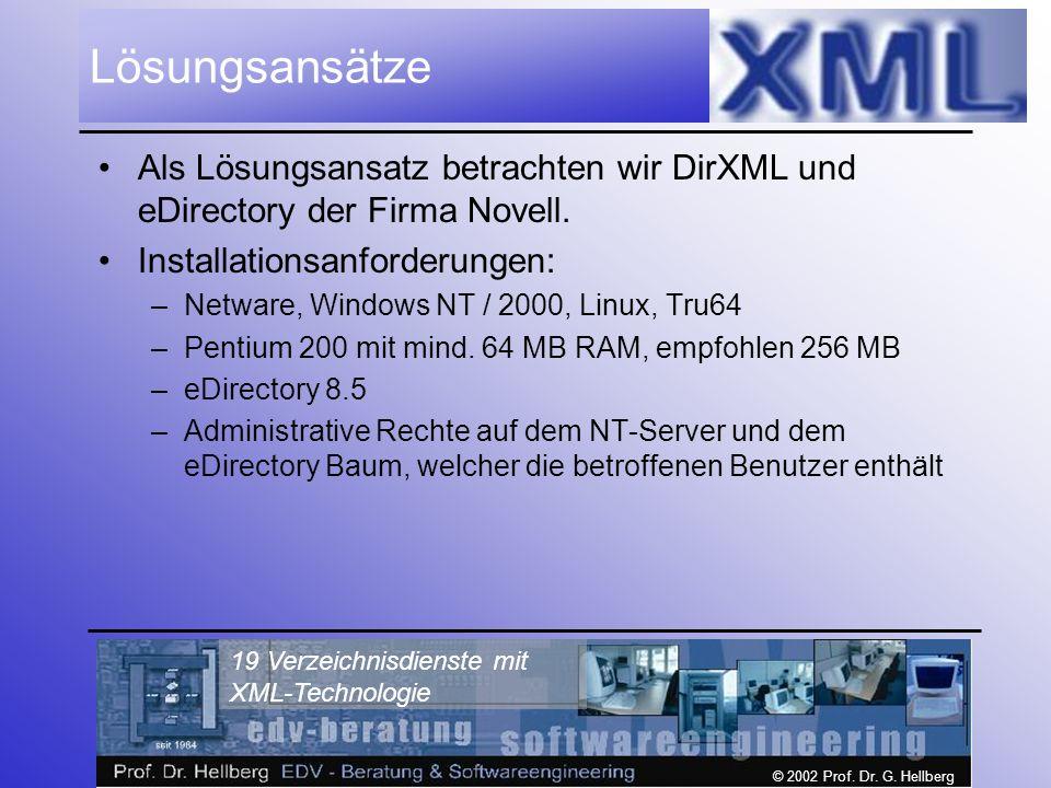 © 2002 Prof. Dr. G. Hellberg 19 Verzeichnisdienste mit XML-Technologie Lösungsansätze Als Lösungsansatz betrachten wir DirXML und eDirectory der Firma