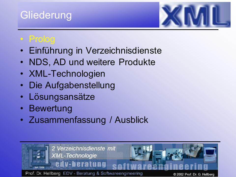 © 2002 Prof. Dr. G. Hellberg 2 Verzeichnisdienste mit XML-Technologie Gliederung Prolog Einführung in Verzeichnisdienste NDS, AD und weitere Produkte