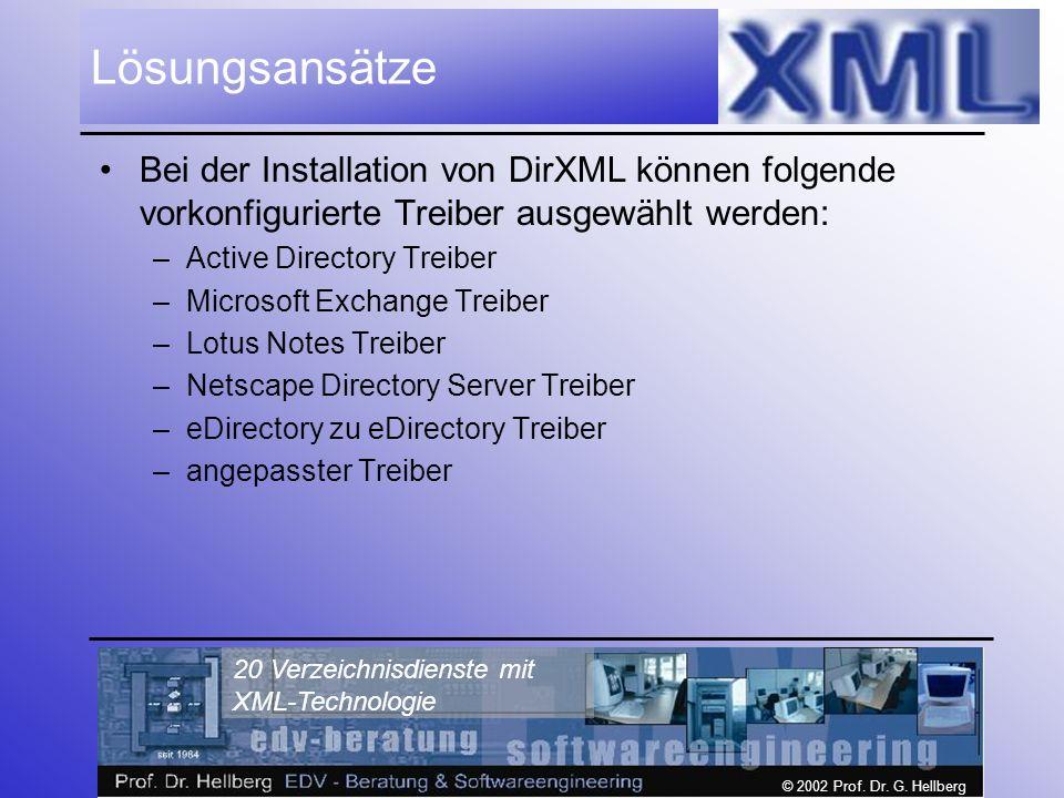 © 2002 Prof. Dr. G. Hellberg 20 Verzeichnisdienste mit XML-Technologie Lösungsansätze Bei der Installation von DirXML können folgende vorkonfigurierte