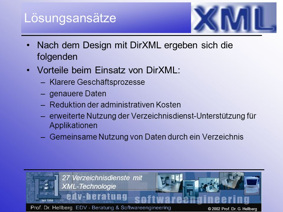 © 2002 Prof. Dr. G. Hellberg 27 Verzeichnisdienste mit XML-Technologie Lösungsansätze Nach dem Design mit DirXML ergeben sich die folgenden Vorteile b