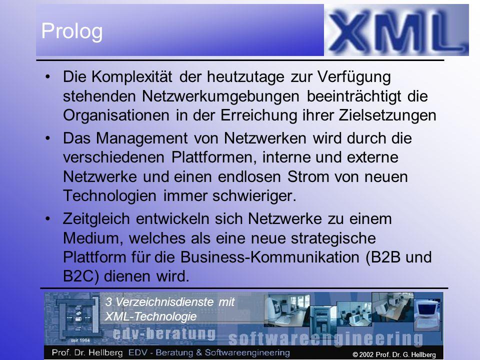 © 2002 Prof. Dr. G. Hellberg 3 Verzeichnisdienste mit XML-Technologie Prolog Die Komplexität der heutzutage zur Verfügung stehenden Netzwerkumgebungen