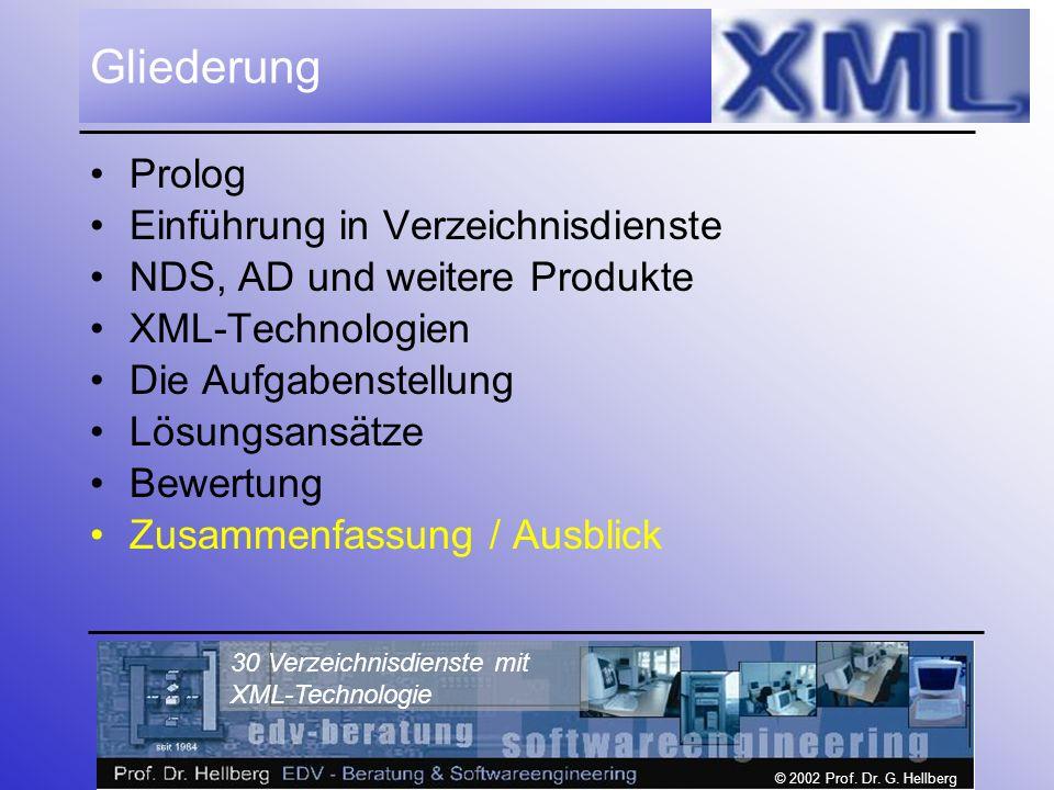 © 2002 Prof. Dr. G. Hellberg 30 Verzeichnisdienste mit XML-Technologie Gliederung Prolog Einführung in Verzeichnisdienste NDS, AD und weitere Produkte