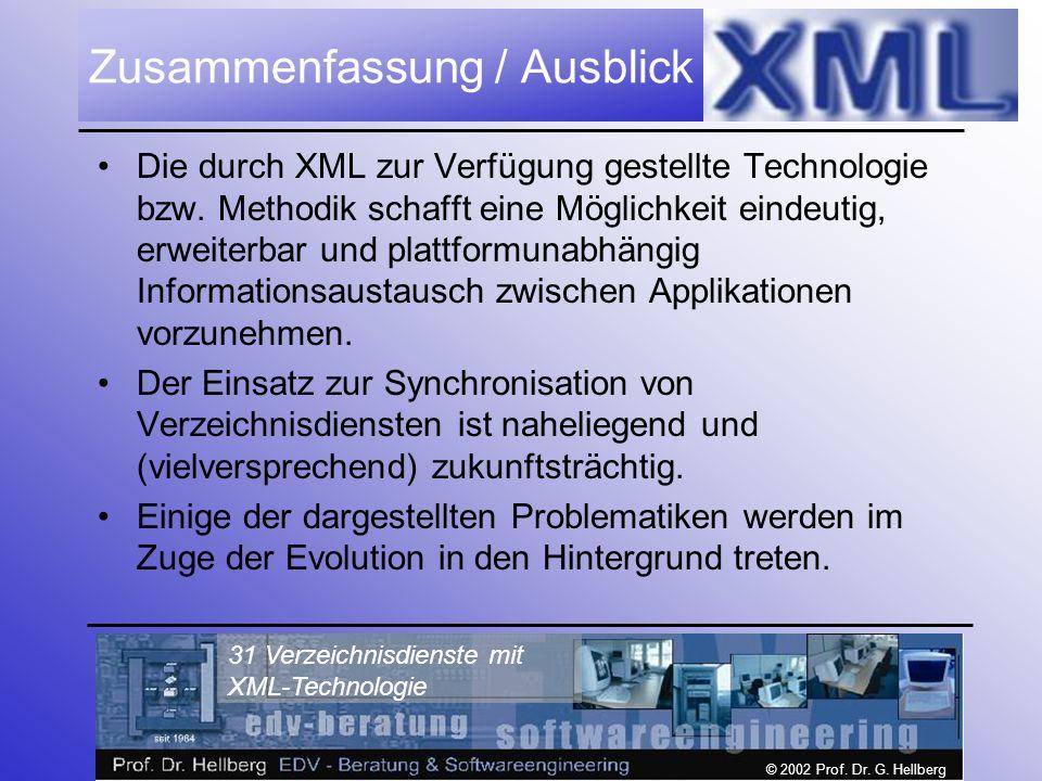 © 2002 Prof. Dr. G. Hellberg 31 Verzeichnisdienste mit XML-Technologie Zusammenfassung / Ausblick Die durch XML zur Verfügung gestellte Technologie bz
