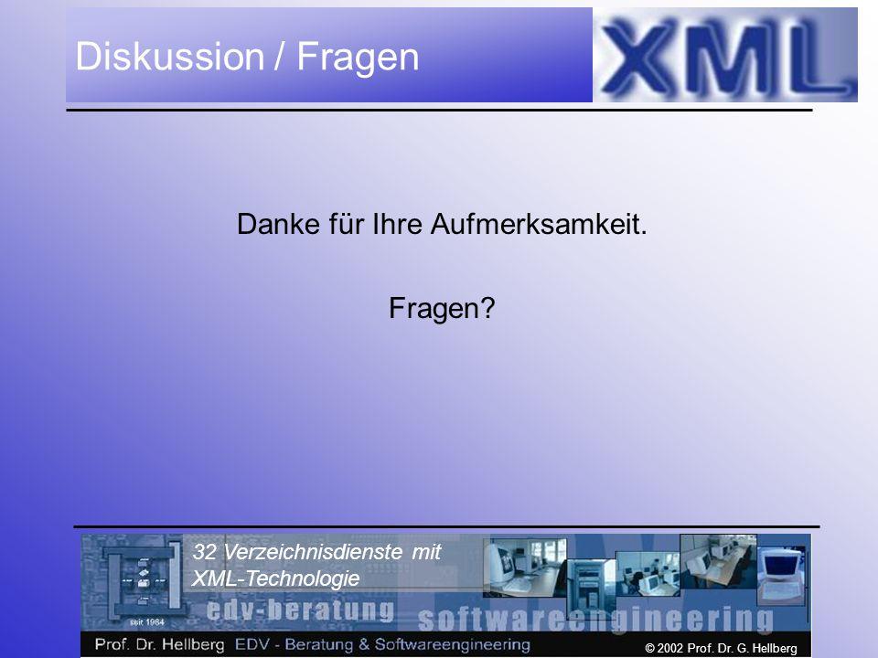 © 2002 Prof. Dr. G. Hellberg 32 Verzeichnisdienste mit XML-Technologie Diskussion / Fragen Danke für Ihre Aufmerksamkeit. Fragen?